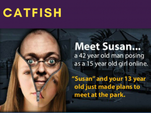 10 Catfish. When someone pretends to be someone they are not - usually refers to predators pretending to be innocent in order to lure an innocent person to meet them